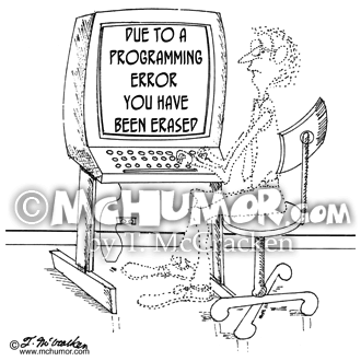 "Computer Cartoon 1164: As an operator fades out his computer says, ""Due to a programming error you have been erased."""