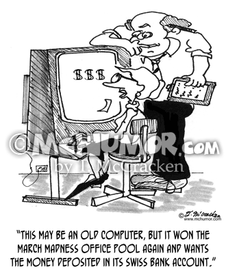 "Basketball Cartoon 1565: A woman at a computer says, ""This may be an old computer, but it won the March Madness office pool again and wants the money deposited in its Swiss bank account."""