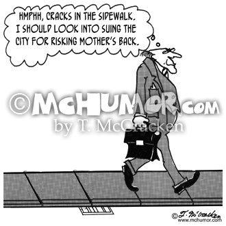 "Lawsuit Cartoon 2353: A curmudgeon walking thinks, ""Hmphh, cracks in the sidewalk. I should look into suing the city for risking mother's back."""