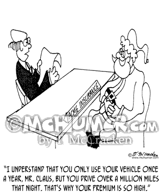 "Santa Cartoon 3433: An insurance agent says to Santa, ""I understand that you only use your vehicle once a year, Mr. Claus, but you drive over a million miles that night. That's why your premium is so high."""