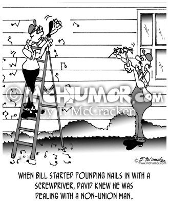 "Carpentry Cartoon 6312: ""When Bill started pounding nails in with a screwdriver, David knew he was dealing with a non-union man."""